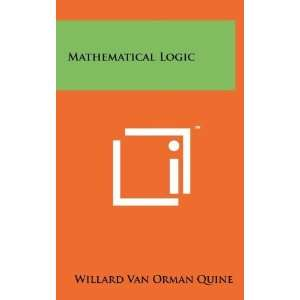 Mathematical Logic (9781258082246) Willard Van Orman Quine Books