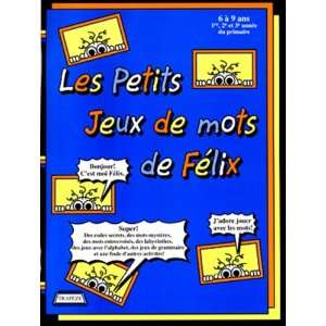 PETITS JEUX DE MOTS DE FELIX (9782921820202): Nancy Gagne