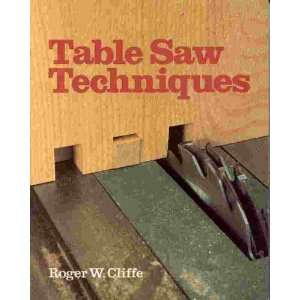 Table Saw Techniques Roger W. Cliffe 9780806979120