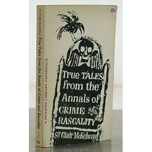 True tales from the annals of crime and rascality. St