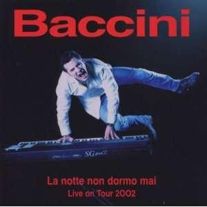 Notte Non Dormo Mai Live on Tour 2002 Baccini Music