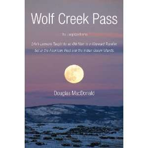 Wolf Creek Pass: The Long Way Home Lifes Lessons Taught by an Old Man