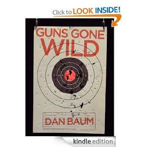 Guns Gone Wild (Kindle Single) Dan Baum, Margaret Knox