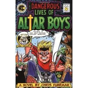 The Dangerous Lives of Altar Boys [Paperback]: Chris