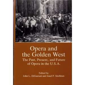 Opera and the Golden West The Past, Present, and Future of Opera in