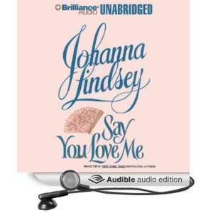 Say You Love Me (Audible Audio Edition) Johanna Lindsey