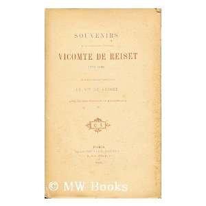 Souvenirs du lieutenant general vicomte de Reiset / Publies par son