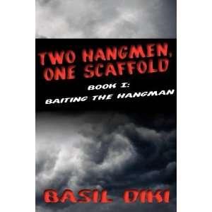 Two Hangmen, One Scaffold Book I. Baiting the Hangman