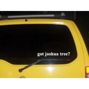got joshua tree? Funny decal sticker Brand New