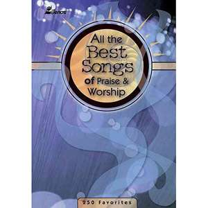 All the Best Songs of Praise & Worship 250 Favorites